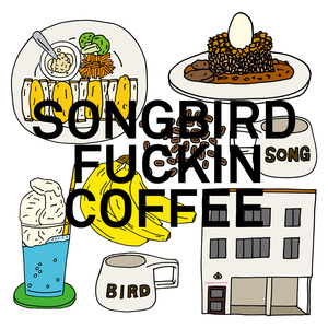 20190522_SONGBIRDFUCKINCOFFEE.jpg